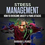 Stress Management: How to Overcome Anxiety & Panic Attacks