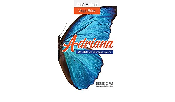 Adriana (2011): un relato de liderazgo juvenil (Spanish Edition) - Kindle edition by José Manuel Vega Báez. Children Kindle eBooks @ Amazon.com.