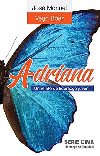 Adriana (2011): un relato de liderazgo juvenil (Spanish Edition) by [