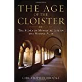 The Age of the Cloister: The Story of Monastic Life in the Middle Ages