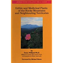 Edible And Medicinal Plants of the Rocky Mountains and Neighbouring Territories