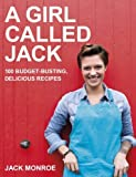 A Girl Called Jack: 100 delicious budget recipes by Monroe, Jack (2014) Paperback