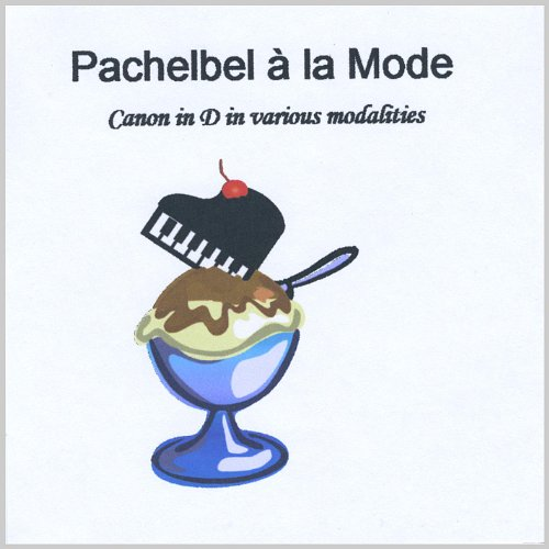 Canon in D in Various Modalities by Pachelbel Ala Mode on