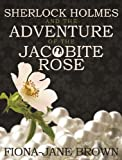 Sherlock Holmes and the Adventure of the Jacobite Rose, Fiona-Jane Brown, 1780921675