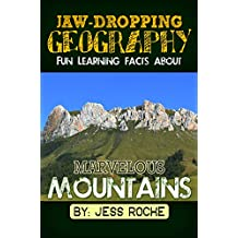 Jaw-Dropping Geography: Fun Learning Facts About Marvelous Mountains: Illustrated Fun Learning For Kids