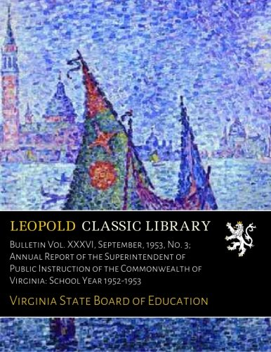 Read Online Bulletin Vol. XXXVI, September, 1953, No. 3; Annual Report of the Superintendent of Public Instruction of the Commonwealth of Virginia: School Year 1952-1953 pdf epub