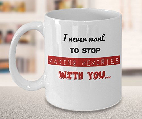 Making Memories Porcelain (Lovely Coffee Mug, I Never Want To Stop Making Memories With You!, All you need is LOVE Ceramic Coffee White Mug, Tea Cup, 11oz, 15oz, gift)
