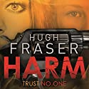 Harm Audiobook by Hugh Fraser Narrated by Annie Aldington
