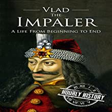 Vlad the Impaler: A Life from Beginning to End Audiobook by Hourly History Narrated by Stephen Floyd