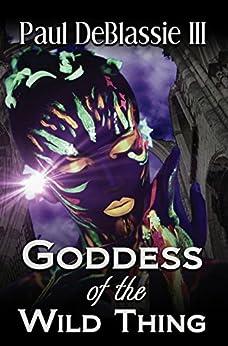 Goddess Of The Wild Thing by [DeBlassie III, Paul]