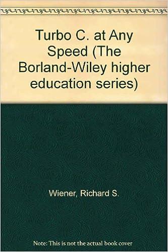 Turbo C. at Any Speed The Borland-Wiley higher education series: Amazon.es: Richard S. Wiener: Libros en idiomas extranjeros