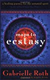 Maps to Ecstasy, Gabrielle Roth, 1577310454