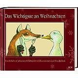 Das Wichtigste an Weihnachten: Eine Fabel von Johannes Hildebrandt mit Illustrationen von Nina Dulleck