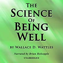 The Science of Being Well Audiobook by Wallace D. Wattles Narrated by Brian Holsopple