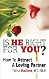 Is He Right for You? How to Attract a Loving Partner, Tisha Hallett, 1622874536