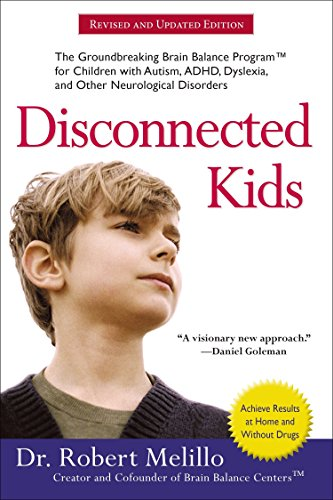 Disconnected Kids: The Groundbreaking Brain Balance Program for Children with Autism, ADHD, Dyslexia, and Other Neurolog