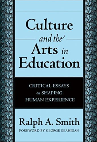 culture and the arts in education critical essays on shaping human  culture and the arts in education critical essays on shaping human  experience ralph a smith  amazoncom books