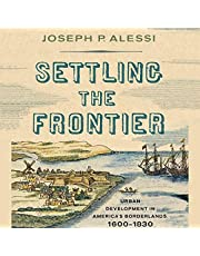 Settling the Frontier: Urban Development in America's Borderlands, 1600-1830