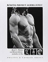 Körper perfekt modellieren: Bd. 1 Flächen und Konstruktionstechniken inTon
