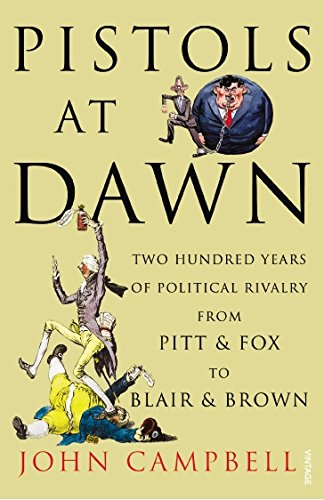 Download Pistols at Dawn: Two Hundred Years of Political Rivalry from Pitt & Fox to Blair & Brown pdf epub