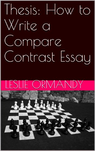 amazoncom thesis how to write a compare contrast essay ebook  thesis how to write a compare contrast essay by ormandy leslie