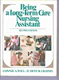 Being a Long-Term Care Nursing Assistant, Connie Will-Black and Judith B. Eighmy, 0893030953