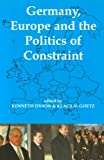 Germany, Europe, and the Politics of Constraint, Dyson, Kenneth H. F., 0197262953