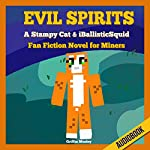 Evil Spirits: A Stampy Cat & iBallisticSquid Fan Fiction Novel for Miners | Griffin Mosley