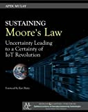 img - for Sustaining Moore's Law: Uncertainty Leading to a Certainty of IoT Revolution (Synthesis Lectures on Emerging Engineering Technologies) book / textbook / text book
