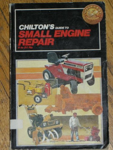 Small Engine Repair Guide - Chilton's Guide to Small Engine Repair: 6-20Hp (Chilton's Repair Manual)