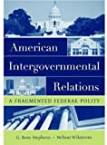 img - for American Intergovernmental Relations: A Fragmented Federal Polity by G. Ross Stephens (2006-03-02) book / textbook / text book