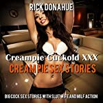 Creampie Cuckold XXX Cream Pie Sex Stories | Rick Donahue