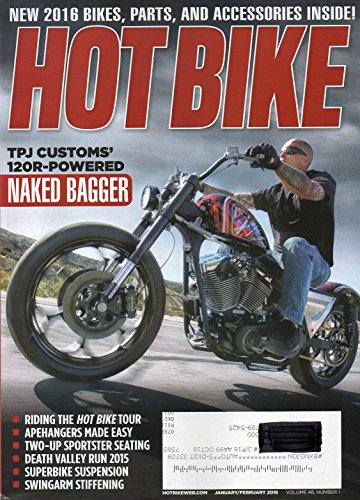 Powered Bagger - Hot Bike January February 2016 Magazine TPJ CUSTOMS' 120R-POWERED NAKED BAGGER New Bikes, Parts & Accessories RIDING THE HOT BIKE TOUR Apehangers Make Easy