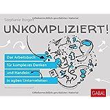 Unkompliziert!: Das Arbeitsbuch für komplexes Denken und Handeln in agilen Unternehmen (Dein Business, Band 826)