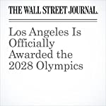 Los Angeles Is Officially Awarded the 2028 Olympics | Matthew Futterman