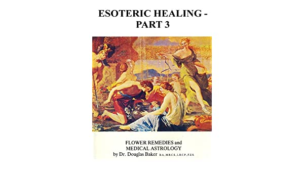 Esoteric Healing - Part 3, Flower Remedies and Medical Astrology