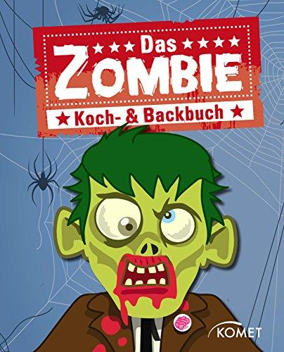 Das Zombie Koch- & Backbuch: Grauenhaft gute Rezepte mit Zombies & Co. für Halloween, Mottoparty, Karneval und Kinderfest (German Edition)