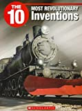 The 10 Most Revolutionary Inventions, Robert Cutting, 155448460X
