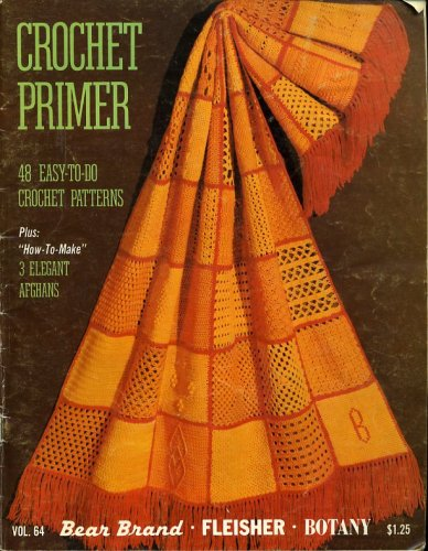 Crochet Primer: 48 Easy-to-Do Crochet Patterns, Vol. 64: Plus How-to-Make 3 Elegant Afghans Paperback – 1972 None Noted Bucilla B000RWPNAS