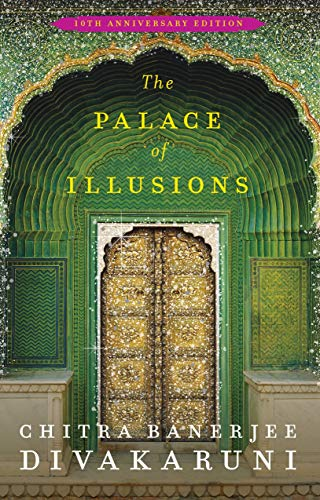 The Palace of Illusions (10th Anniversary Edition) (The Palace Of Illusions By Chitra Banerjee Divakaruni)