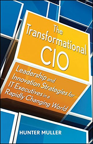 The Transformational Cio  Leadership And Innovation Strategies For It Executives In A Rapidly Changing World