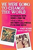 img - for We Were Going to Change the World: Interviews with Women from the 1970s and 1980s Southern California Punk Rock Scene book / textbook / text book