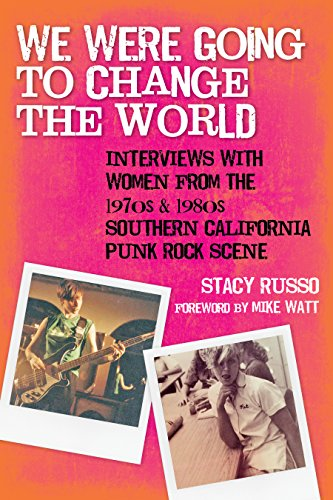 We Were Going to Change the World: Interviews with Women from the 1970s and 1980s Southern California Punk Rock (Southern California Fan)