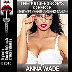 The Professor's Office: The Wife Wants a Gangbang