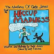 Adventures Of Clarke Jones: Hiccup Madness