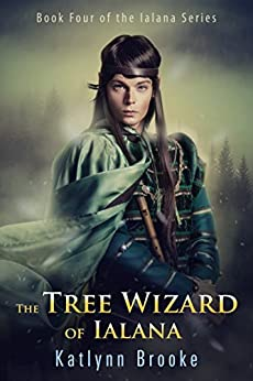 The Tree Wizard of Ialana: Book Four of the Ialana Series by [Brooke, Katlynn]