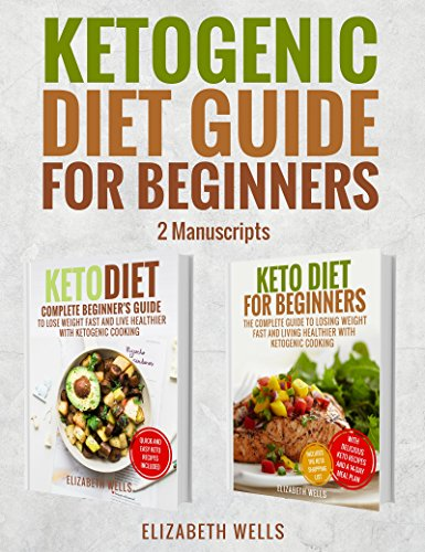 Ketogenic Diet Guide For Beginners: 2 Manuscripts - Keto Diet, Keto Diet For Beginners by Elizabeth Wells