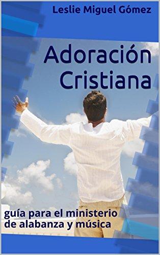 Adoración Cristiana: guía para el ministerio de alabanza y música (Spanish Edition) by