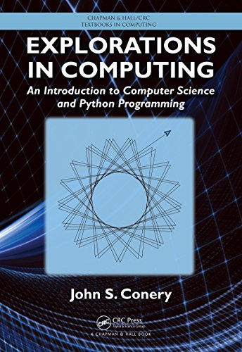 Explorations in Computing: An Introduction to Computer Science and Python Programming (Chapman & Hall/CRC Textbooks in Computing Book 13)