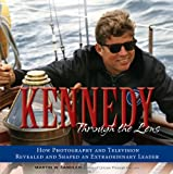 Kennedy Through the Lens: How Photography and Television Revealed and Shaped an Extraordinary Leader